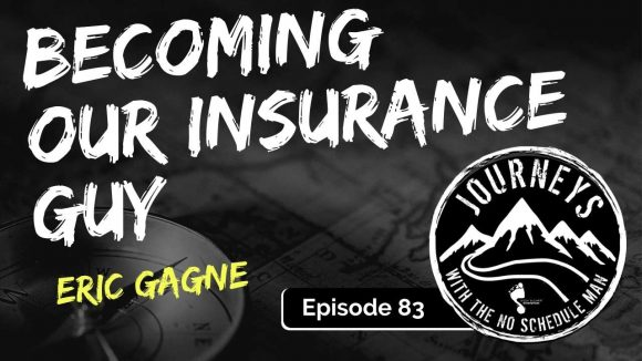 Becoming Our Insurance Guy - Eric Gagne | Journeys with the No Schedule Man, Ep. 83