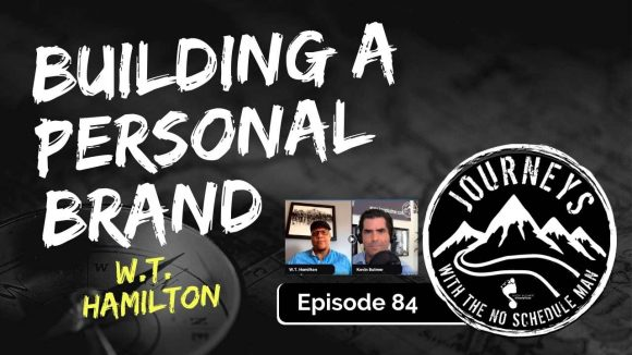 Building a Personal Brand - W.T. Hamilton | Journeys with the No Schedule Man, Ep. 84