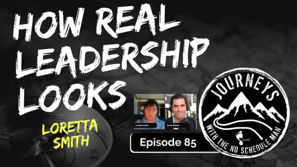How Real Leadership Looks - Loretta Smith | Journeys with the No Schedule Man, Ep. 85