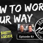 How To Work Your Way Up - Brett Lucier | Jpurneys with the No Schedule Man, Ep. 87