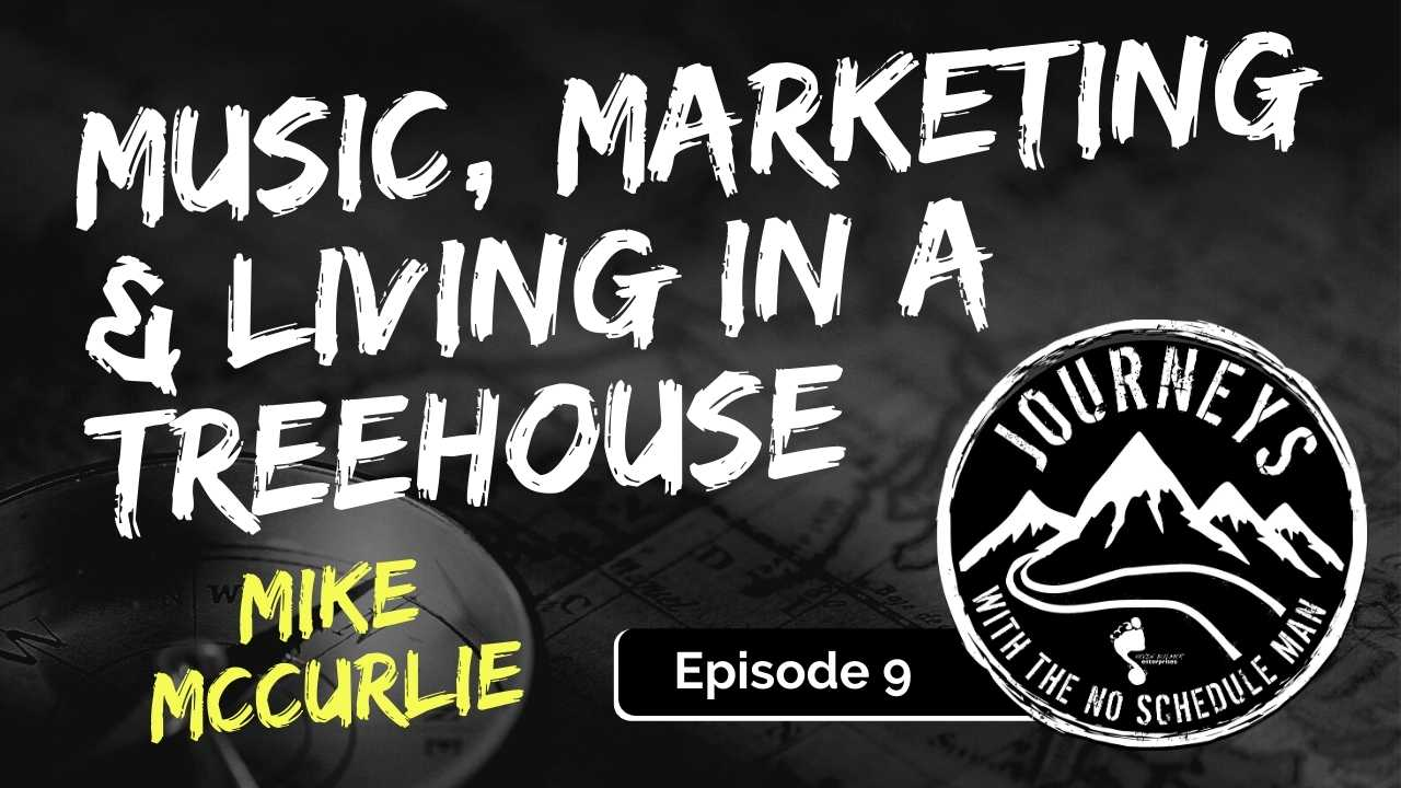 Music, Marketing & Living in a Treehouse – Mike McCurlie, Ep. 9