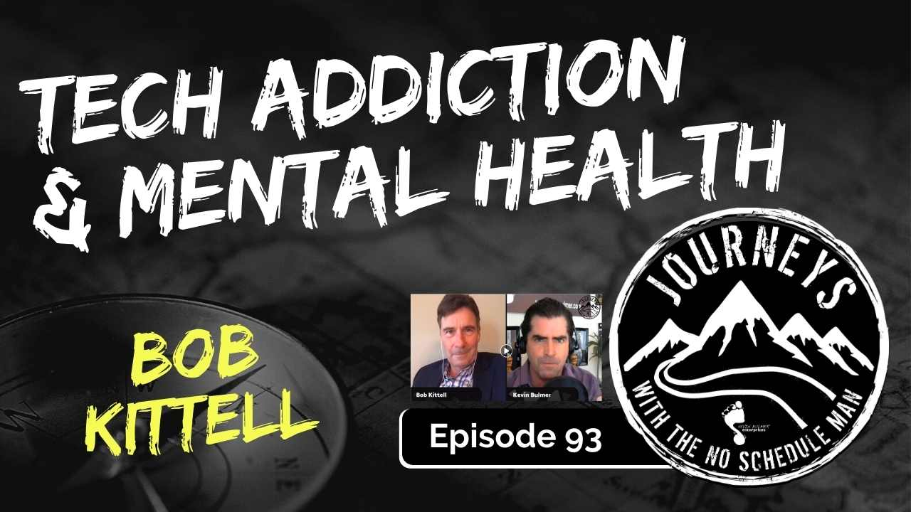 Tech Addiction & Mental Health – Bob Kittell, Ep. 93