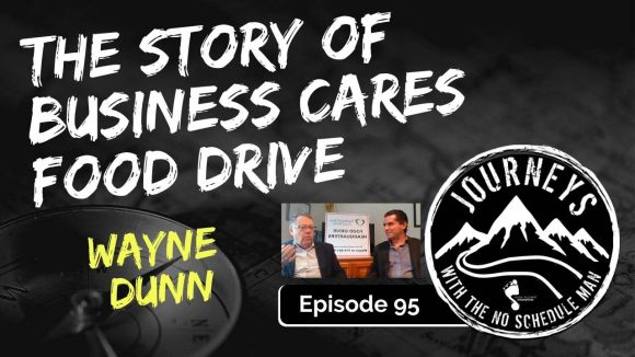 The Story of Business Cares Food Drive - Wayne Dunn | Journeys with the No Schedule Man, Ep. 95
