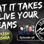 What It Takes To Live Your Dreams - Rakesh Mishra | Journeys with the No Schedule Man, Ep. 96