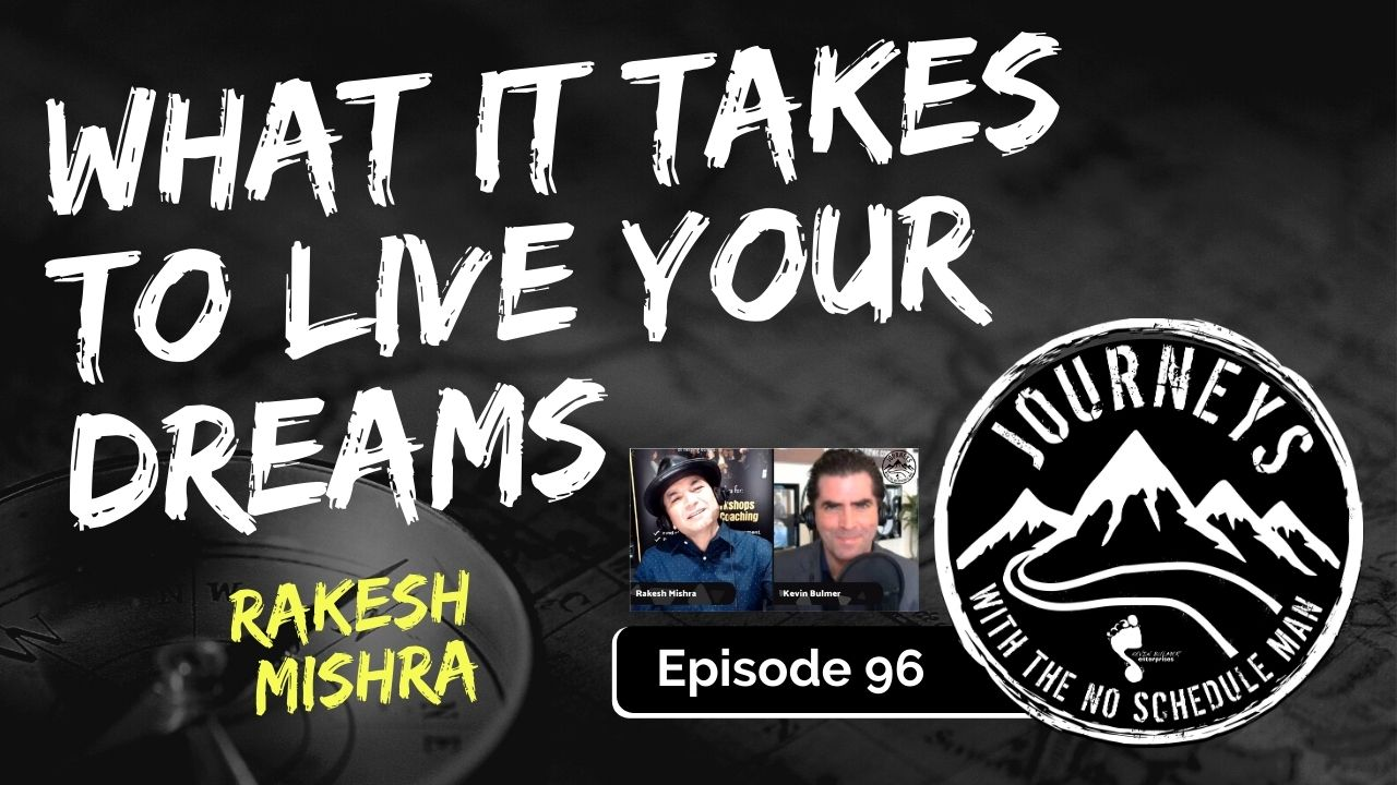 What It Takes To Live Your Dreams – Rakesh Mishra, Ep. 96