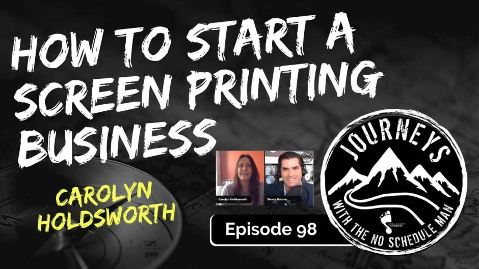 How To Start a Screen Printing Business - Carolyn Holdsworth | Journeys with the No Schedule Man, Ep. 98