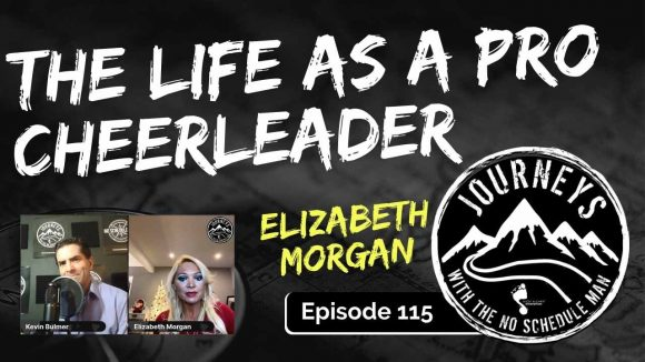 Life As a Professional Cheerleader - Elizabeth Morgan | Journeys with the No Schedule Man, Ep. 115