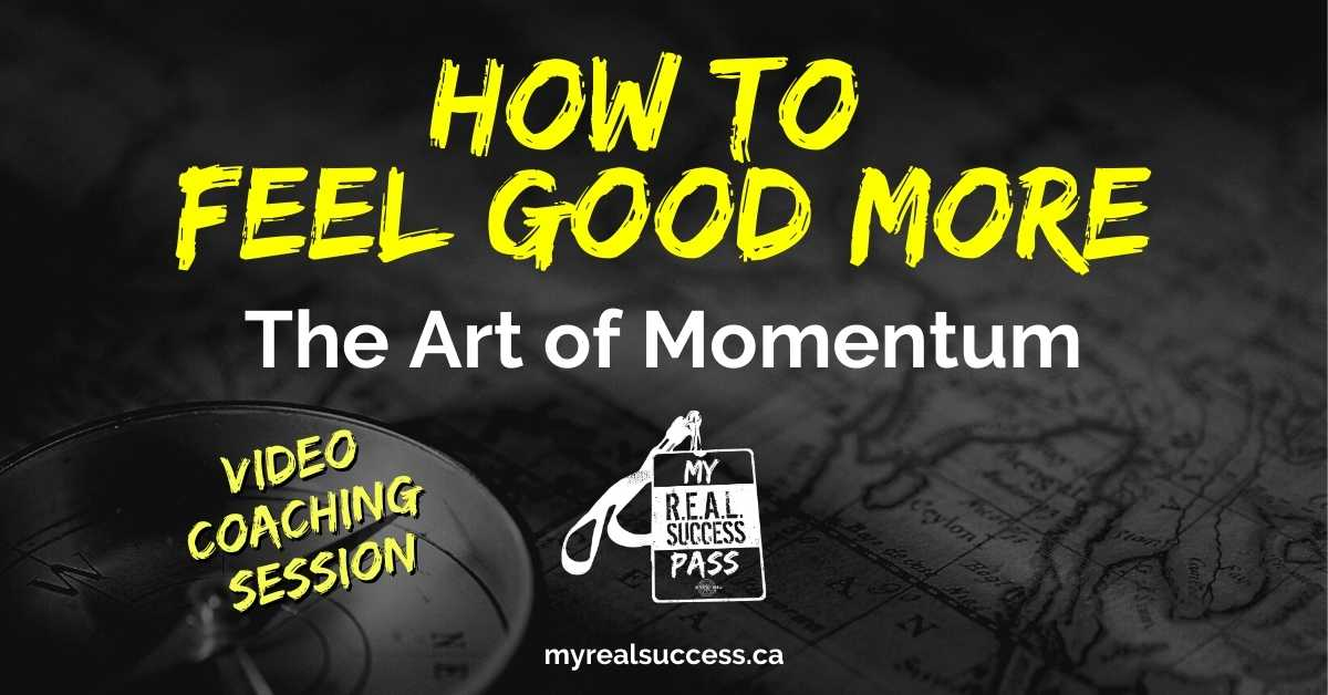 How To Feel Good More – Embracing The Art of Momentum (Video)