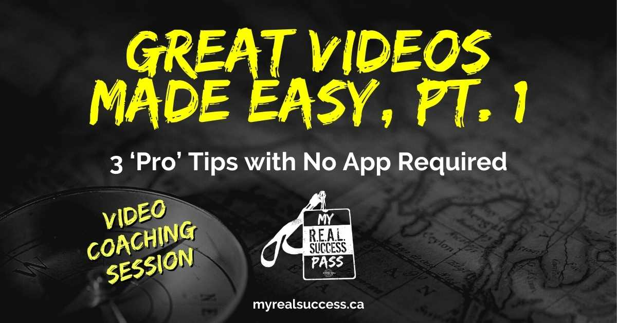 Great Videos Made Easy, Pt. 1 – Three Pro Tips & No App Required (Video)