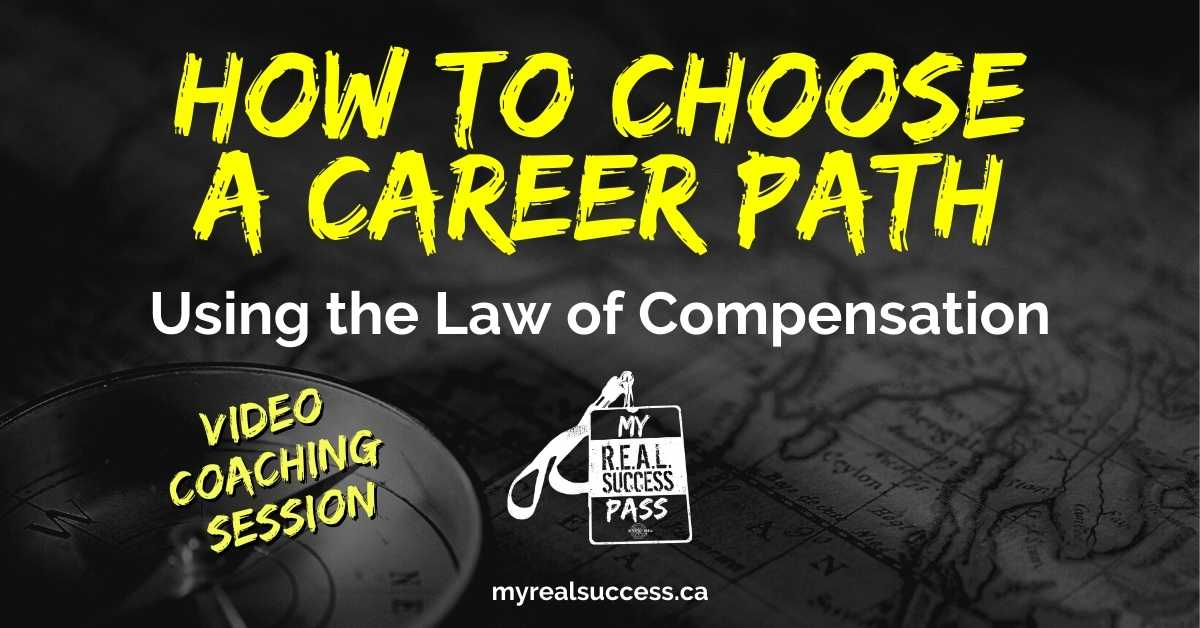 How To Choose a Career Path – Using the Law of Compensation (Video)