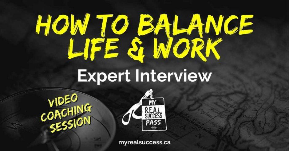 How to Balance Life & Work - Expert Interview   My Real Success Pass