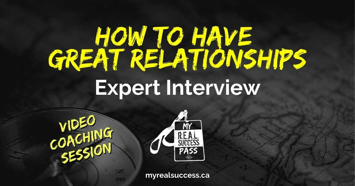 How To Have Great Relationships – Expert Interview (Video)