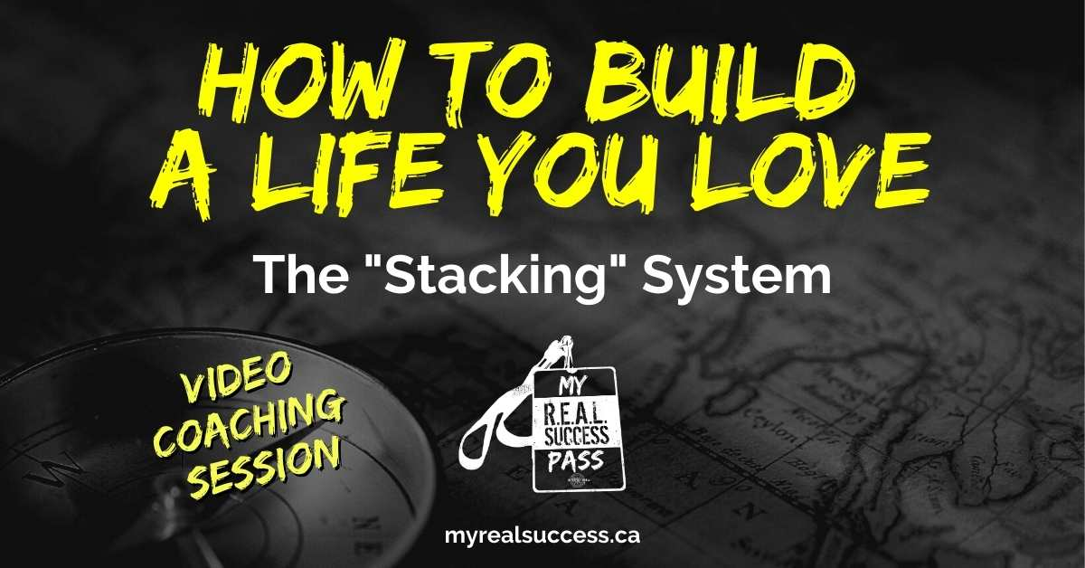 "How To Build a Life You Love – The ""Stacking"" System (Video)"