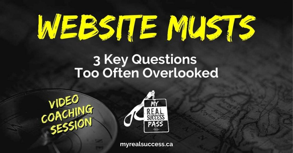 Website Musts - 3 Key Questions Too Often Overlooked (Video) | My Real Success Pass
