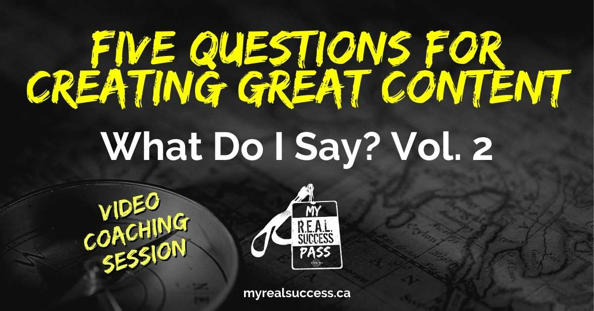 Five Questions For Creating Great Content – What Do I Say? Vol. 2 (Video)