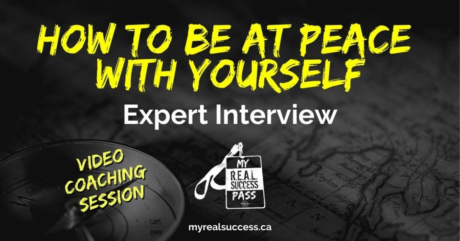 How To Be at Peace With Yourself - Expert Interview   My Real Success Pass