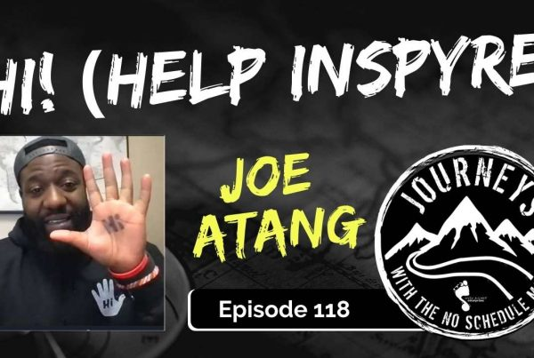 Hi! (Help Inspyre) - Joe Atang | Journeys with the No Schedule Man, Ep. 118