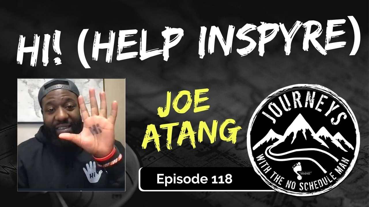 Hi! (Help Inspyre) – Joe Atang, Ep. 118