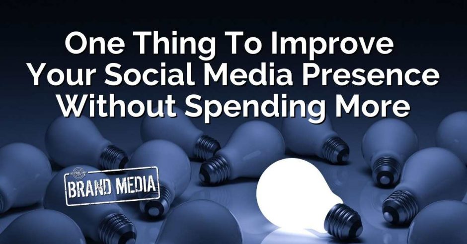 How To Improve Your Social Media Presence Without Spending More | NSM Brand Media