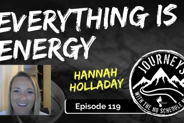 Everything is Energy - Hannah Holladay | Journeys with the No Schedule Man, Ep. 119