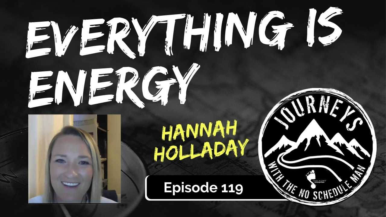 Everything is Energy – Hannah Holladay, Ep. 119