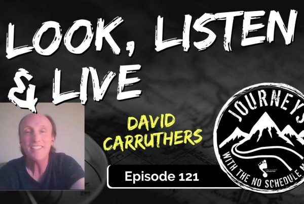 Look, Listen & Live - David Carruthers | Journeys with the No Schedule Man, Ep. 121